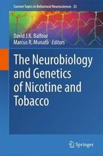 The Neurobiology and Genetics of Nicotine and Tobacco : Current Topics in Behavioral Neurosciences