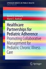 Healthcare Partnerships for Pediatric Adherence : Promoting Collaborative Management for Pediatric Chronic Illness Care - David D. Schwartz