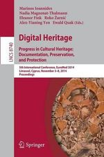 Digital Heritage : Progress in Cultural Heritage. Documentation, Preservation, and Protection5th International Conference, Euromed 2014, Limassol, Cyprus, November 3-8, 2014, Proceedings