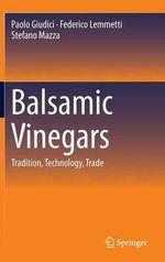 Balsamic Vinegars : Tradition, Technology, Trade - Paolo Giudici