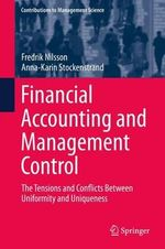 Financial Accounting and Management Control : The Tensions and Conflicts Between Uniformity and Uniqueness - Fredrik Nilsson