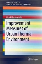 Improvement Measures of Urban Thermal Environment : Springerbriefs in Applied Sciences and Technology - Hideki Takebayashi