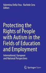 Protecting the Rights of People with Autism in the Fields of Education and Employment : International, European and National Perspectives