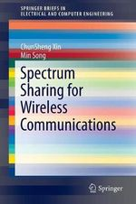 Intelligent Spectrum Sharing for Wireless Communications : Springerbriefs in Electrical and Computer Engineering - ChunSheng Xin