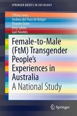 Female-To-Male (FtM) Transgender People's Experiences in Australia : A National Study - Tiffany Jones
