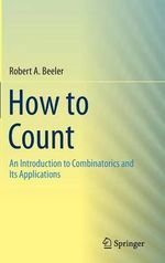 How to Count : An Introduction to Combinatorics and its Applications - Robert A. Beeler