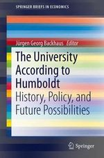 The University According to Humboldt : History, Policy, and Future Possibilities