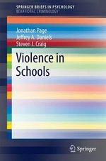 Violence in Schools : SpringerBriefs in Psychology / SpringerBriefs in Behavioral Criminology - Jonathan Page