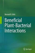 Beneficial Plant-Bacterial Interactions - Bernard Glick