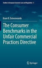 Consumer Benchmarks in the Unfair Commercial Practices Directive : Studies in European Economic Law and Regulation - Bram B. Duivenvoorde