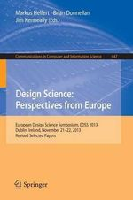 Design Science: Perspectives from Europe : European Design Science Symposium EDSS 2012, Leixlip, Ireland, December 6, 2012 Revised Selected Papers