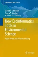 New Ecoinformatics Tools in Environmental Science : Applications and Decision-Making - Vladimir F. Krapivin