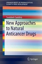 New Approaches to Natural Anticancer Drugs : Springerbriefs in Pharmaceutical Science and Drug Development - Soodabeh Saeidnia
