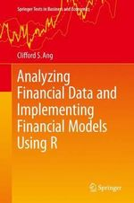 Analyzing Financial Data and Implementing Financial Models Using R : Springer Texts in Business and Economics - Clifford S. Ang