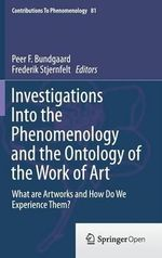 Investigations into the Phenomenology and the Ontology of the Work of Art : What are Artworks and How Do We Experience Them?