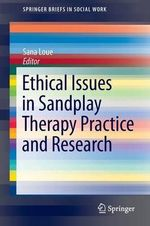Ethical Issues in Sandplay Therapy Practice and Research : Springerbriefs in Social Work