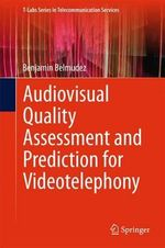 Audiovisual Quality Assessment and Prediction for Videotelephony : T-Labs Series in Telecommunication Services - Benjamin Belmudez