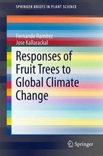 Responses of Fruit Trees to Global Climate Change : Springerbriefs in Plant Science - Fernando Ramirez