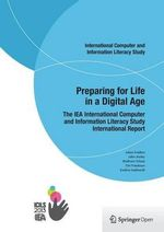 Preparing for Life in a Digital Age : The IEA International Computer and Information Literacy Study International Report - Julian Fraillon