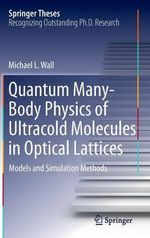 Quantum Many-Body Physics of Ultracold Molecules in Optical Lattices : Models and Simulation Methods - Michael L. Wall