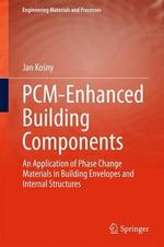 PCM-Enhanced Building Components : An Application of Phase Change Materials in Building Envelopes and Internal Structures - Jan Kosny