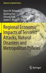 Regional Economic Impacts of Terrorist Attacks, Natural Disasters and Metropolitan Policies : Advances in Spatial Science