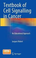 Textbook of Cell Signalling in Cancer : An Educational Approach - Jacques Robert