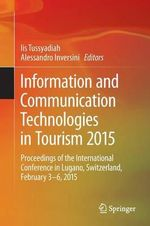 Information and Communication Technologies in Tourism 2015 : Proceedings of the International Conference in Lugano, Switzerland, February 3 - 6, 2015