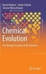 Chemical Evolution : The Biological System of the Elements - Bernd Markert