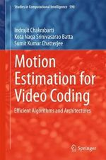 Motion Estimation for Video Coding : Efficient Algorithms and Architectures - Indrajit Chakrabarti