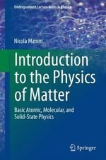 Introduction to the Physics of Matter : Basic Atomic, Molecular, and Solid-State Physics - Nicola Manini