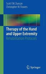 Therapy of the Hand and Upper Extremity : Rehabilitation Protocols - Scott F. M. Duncan
