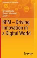 Business Process Management : Driving Innovation in a Digital World