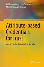 Attribute-Based Credentials for Trust : Identity in the Information Society