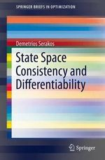 State Space Consistency and Differentiability : SpringerBriefs in Optimization - Demetrios Serakos