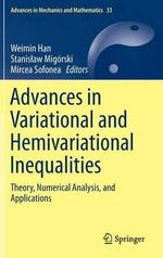 Advances in Variational and Hemivariational Inequalities : Theory, Numerical Analysis, and Applications