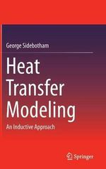 Heat Transfer Modeling : An Inductive Approach - George Sidebotham