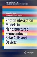 Photon Absorption Models in Nanostructured Semiconductor Solar Cells and Devices : SpringerBriefs in Applied Sciences and Technology - Antonio Luque
