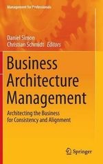 Business Architecture Management : Architecting the Business for Consistency and Alignment