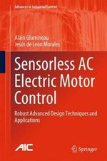 Sensorless AC Electric Motor Control : Robust Advanced Design Techniques and Applications - Alain Glumineau