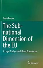 The Sub-National Dimension of the EU : A Legal Study of Multilevel Governance - Carlo Panara