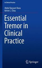 Essential Tremor in Clinical Practice : In Clinical Practice - Abdul Qayyum Rana