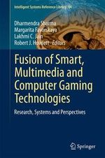 Fusion of Smart, Multimedia and Computer Gaming Technology : Research, Systems and Perspectives