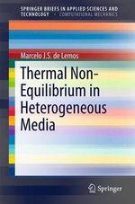 Thermal Non-Equilibrium in Heterogeneous Media : Springerbriefs in Applied Sciences and Technology/Springerbriefs in Computational Mechanics - Marcelo J. S. de Lemos