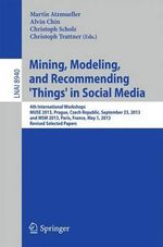 Mining, Modeling, and Recommending 'Things' in Social Media : 4th International Workshops, Muse 2013, Prague, Czech Republic, September 23, 2013, and MSM 2013, Paris, France, May 1, 2013, Revised Selected Papers