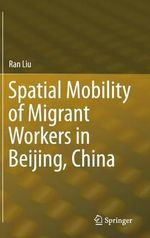 Spatial Mobility of Migrant Workers in Beijing, China - Ran Liu