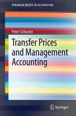 Transfer Prices and Management Accounting : Springerbriefs in Accounting - Peter Schuster