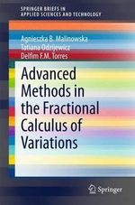 Advanced Methods in the Fractional Calculus of Variations : SpringerBriefs in Applied Sciences and Technology - Agnieszka B. Malinowska
