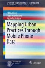 Mapping Urban Practices Through Mobile Phone Data : SpringerBriefs in Applied Sciences and Technology/PoliMI SpringerBriefs - Paola Pucci