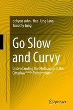 Going Slow and Curvy : Understanding the Philosophy of the Cittaslow Slowcity Phenomenon - Dehyun Sohn